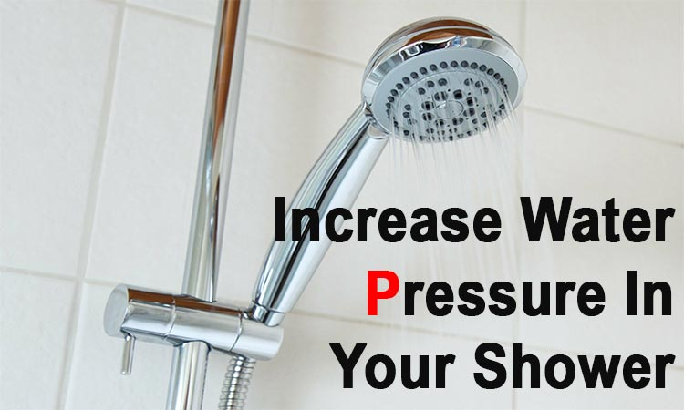 How To Increase Water Pressure In Your Shower